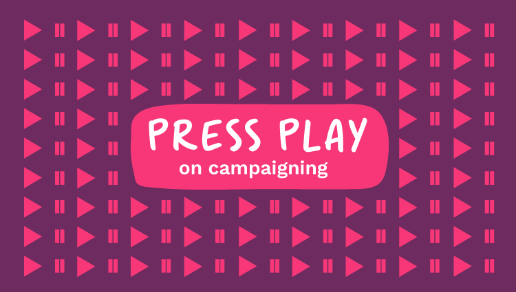 press play on campaigning
