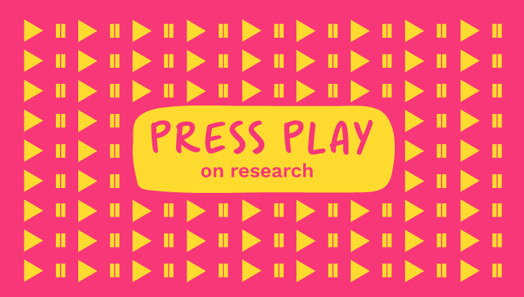Press play on research