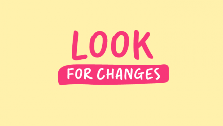Look for changes