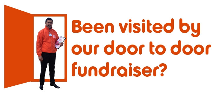 Have you been visited by one of our door to door fundraisers?